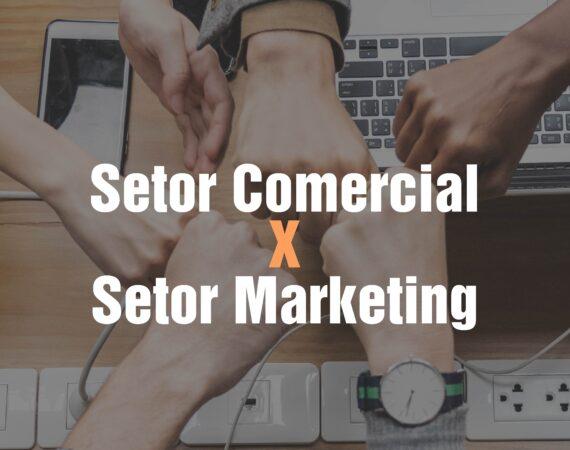 Quais são as diferenças entre os setores de Comercial e Marketing e qual a importância da ambos dentro das organizações